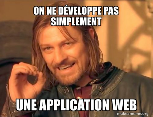 On ne développe pas simplement une application web